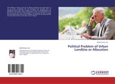 Bookcover of Political Problem of Urban LandUse or Allocation