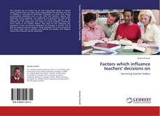 Bookcover of Factors which influence teachers' decisions on