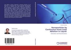 Portada del libro de Nanoparticles by Continuous-wave Laser Ablation in Liquid: