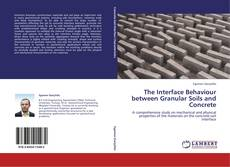 Bookcover of The Interface Behaviour between Granular Soils and Concrete