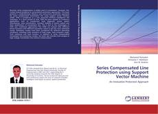 Bookcover of Series Compensated Line Protection using Support Vector Machine
