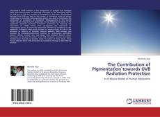 Bookcover of The Contribution of Pigmentation towards UVB Radiation Protection