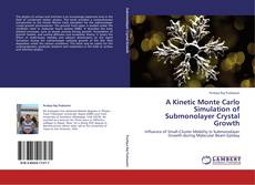 Bookcover of A Kinetic Monte Carlo Simulation of Submonolayer Crystal Growth