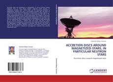Copertina di ACCRETION DISCS AROUND MAGNETIZED STARS, IN PARTICULAR NEUTRON STARS
