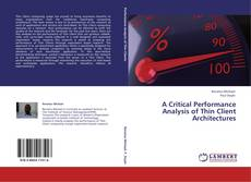 Bookcover of A Critical Performance Analysis of Thin Client Architectures