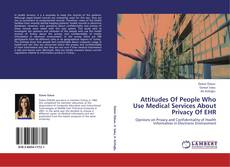 Buchcover von Attitudes Of People Who Use Medical Services About Privacy Of EHR