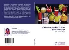 Bookcover of Nutraceuticals the Future Safe Medicine