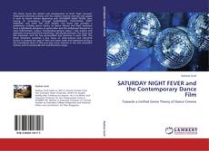 Bookcover of SATURDAY NIGHT FEVER and the Contemporary Dance Film