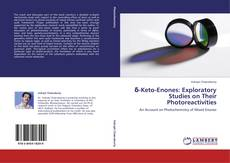 Bookcover of δ-Keto-Enones: Exploratory Studies on Their Photoreactivities