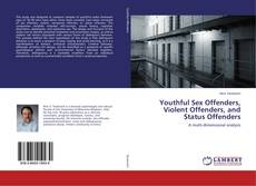 Bookcover of Youthful Sex Offenders, Violent Offenders, and Status Offenders