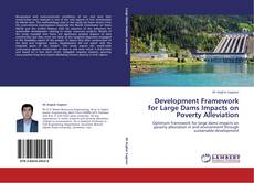 Bookcover of Development Framework for Large Dams Impacts on Poverty Alleviation