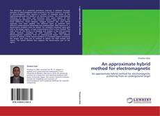 Bookcover of An approximate hybrid method for electromagnetic