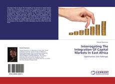 Bookcover of Interrogating The Integration Of Capital Markets In East Africa