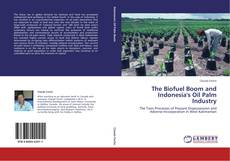 Bookcover of The Biofuel Boom and Indonesia's Oil Palm Industry
