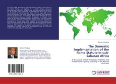 The Domestic Implementation of the Rome Statute in sub-Saharan Africa kitap kapağı