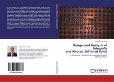 Bookcover of Design and Analysis of Integrally  and Riveted Stiffened Panel
