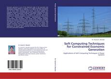 Bookcover of Soft Computing Techniques for Constrained Economic Generation