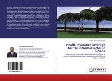 Bookcover of Health insurance coverage for the informal sector in Ghana