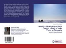Fishing Life and HIV/AIDS in Lukuba Island of Lake Victoria, Tanzania kitap kapağı