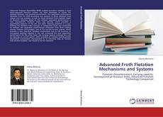 Bookcover of Advanced Froth Flotation Mechanisms and Systems