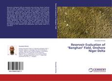"""Bookcover of Reservoir Evaluation of """"Banghan"""" Field, Onshore Niger Delta"""