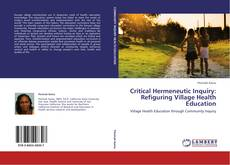 Bookcover of Critical Hermeneutic Inquiry: Refiguring Village Health Education