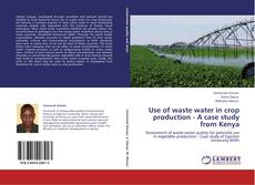 Use of waste water in crop production - A case study from Kenya kitap kapağı