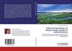 Effect of speciation on Heavy metals uptake in wetland plants的封面