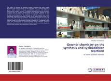 Обложка Greener chemistry on the synthesis and cycloaddition reactions