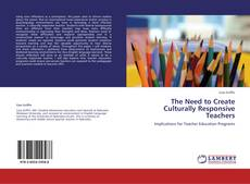 Bookcover of The Need to Create Culturally Responsive Teachers