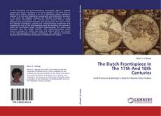Couverture de The Dutch Frontispiece In The 17th And 18th Centuries