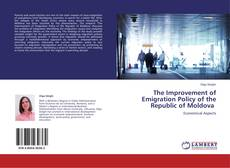 Bookcover of The Improvement of Emigration Policy of the Republic of Moldova