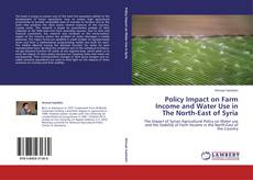 Bookcover of Policy Impact on Farm Income and Water Use in The North-East of Syria