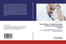 Bookcover of The Effects of Epidemiologic Triad on Occupational Health