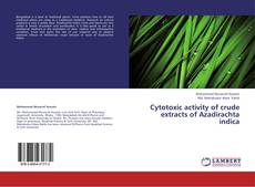 Bookcover of Cytotoxic activity of crude extracts of Azadirachta indica