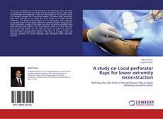 Bookcover of A study on Local perforator flaps for lower extremity reconstruction