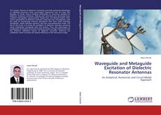 Bookcover of Waveguide and Metaguide Excitation of Dielectric Resonator Antennas
