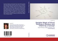 Bookcover of Decipher Magic of Visual Thinking in Sessions and Inform by a Concept