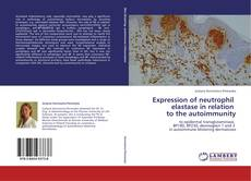 Bookcover of Expression of neutrophil   elastase in relation   to the autoimmunity