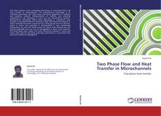 Couverture de Two Phase Flow and Heat Transfer in Microchannels