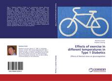 Bookcover of Effects of exercise in different temperatures in Type 1 Diabetics