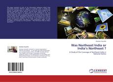 Borítókép a  Was Northeast India or India's Northeast ? - hoz