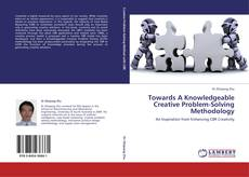 Bookcover of Towards A Knowledgeable Creative Problem-Solving Methodology