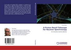 Bookcover of A Proton Recoil Telescope for Neutron Spectroscopy