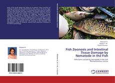 Copertina di Fish Zoonosis and Intestinal Tissue Damage by Nematode in the Fish