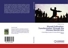 Bookcover of Shared Cultivation: Transformation Through the Chinese Martial Arts