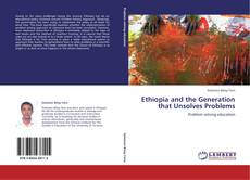 Bookcover of Ethiopia and the Generation that Unsolves Problems