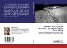 Bookcover of VADASE: a brand new approach to real-time GNSS Seismology
