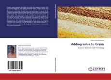 Bookcover of Adding value to Grains