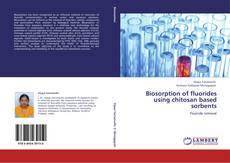 Bookcover of Biosorption of fluorides using chitosan based sorbents